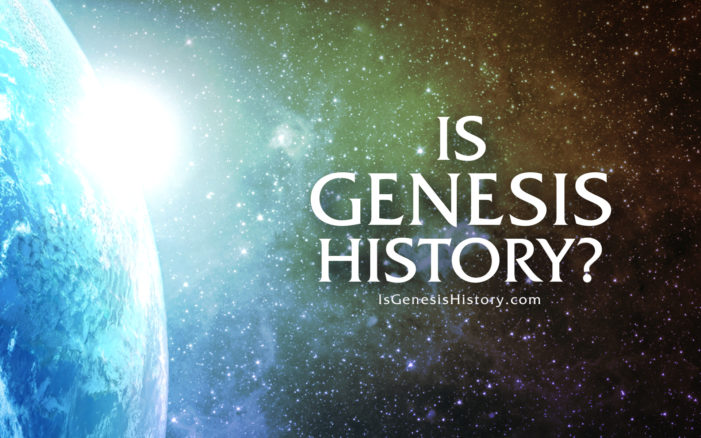 Is Genesis History? New Film Affirms Truthfulness of Biblical Record